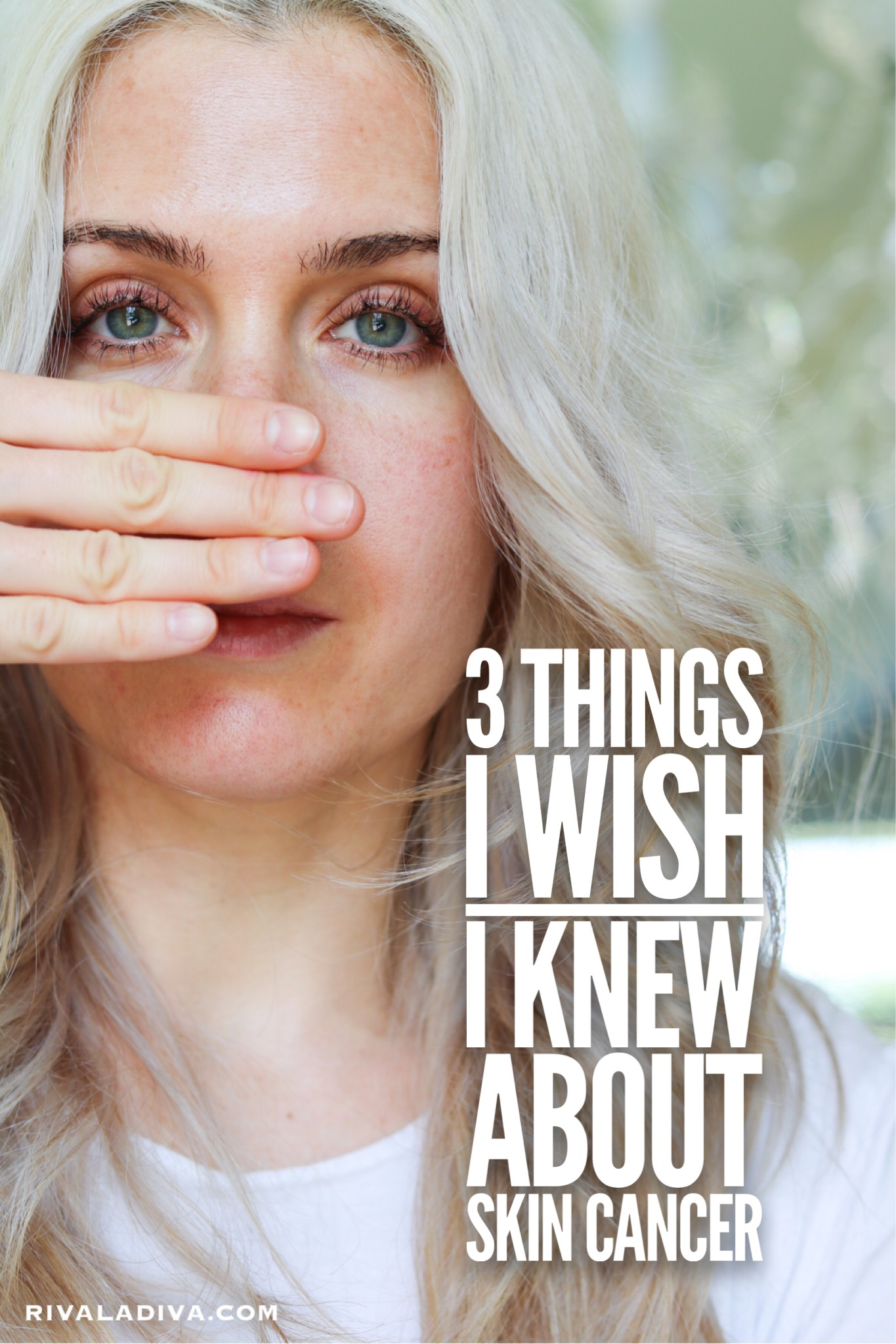 SKIN CANCER: 3 things I wish I knew
